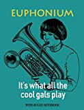 Euphonium: It's What All the Cool Gals Play: Wide-Ruled Notebook (InstruMentals Notebooks)