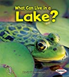 What Can Live in a Lake? (First Step Nonfiction: Animal Adaptations)