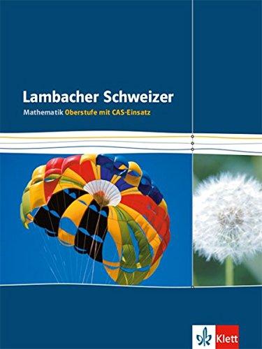 Lambacher Schweizer Gesamtband CAS: Schülerbuch für die Einführungsphase/Qualifikationsphase - Mathematik Oberstufe