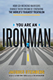 You Are an Ironman: How Six Weekend Warriors Chased Their Dream of Finishing the World's Toughest Triathlon