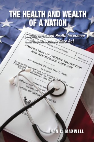 The Health and Wealth of a Nation: Employer-Based Health Insurance and the Affordable Care Act Pdf
