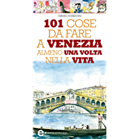 101 cose da fare a Venezia almeno una volta nella vita (eNewton Manuali e guide)