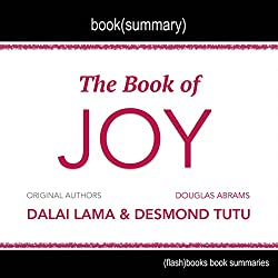 Summary of The Book of Joy by Dalai Lama, Desmond Tutu, and Douglas Carlton Abrams