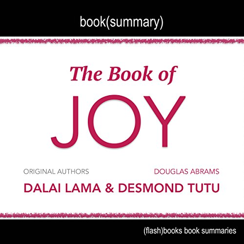 Summary of The Book of Joy by Dalai Lama, Desmond Tutu, and Douglas Carlton Abrams