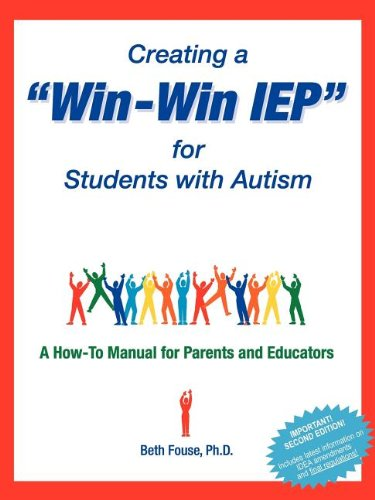 Creating a Win-Win IEP for Students with Autism: A How-To Manual for Parents and Educators