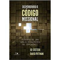 Desvendando o Código Missional. Tornando-Se Uma Igreja Missionária na Comunidade