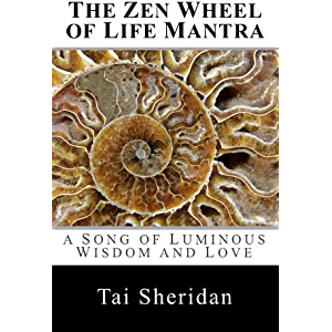 The Zen Wheel of Life Mantra: A Song of Luminous Wisdom and Love