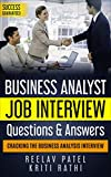 Business Analysis Job Interview Questions & Answers-2019: Stand Out From The Crowd And Crack Your First BA Job Interview