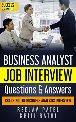 Business Analysis Job Interview Questions & Answers-2019: Stand Out From The Crowd And Crack Your First BA Job Interview (Technical Interview Questions And Answers For Computer Science)