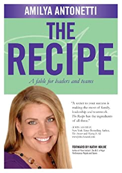 The Recipe: A fable for leaders and teams by [Antonetti, Amilya, Koerber-Walker, Joan]