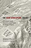 img - for The Arab Shakespeare Trilogy: The Al-Hamlet Summit; Richard III, an Arab Tragedy; The Speaker s Progress book / textbook / text book