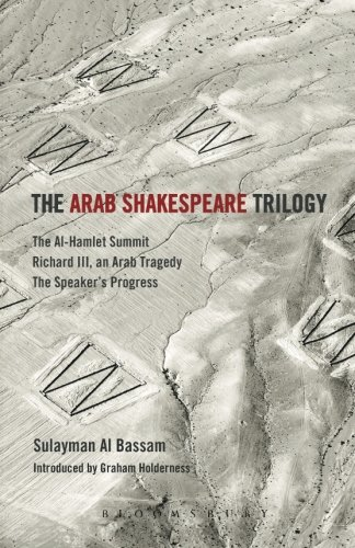 The Arab Shakespeare Trilogy: The Al-Hamlet Summit; Richard III, an Arab Tragedy; The Speaker's Progress