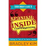 Spanish: Inside Conversations: Talking the Talk of the Native Speaker (Señor Bradley's Guide To)