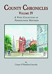 County Chronicles: A Vivid Collection of Pa. Histories, Vol. IV