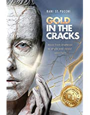 Gold in the Cracks: Move from Shattered to Whole and Reveal Your Light
