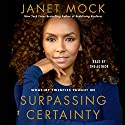 Surpassing Certainty: What My Twenties Taught Me Audiobook by Janet Mock Narrated by Janet Mock