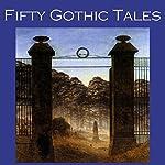 Fifty Gothic Tales | E. F. Benson,Wilkie Collins,Rudyard Kipling,Arthur Conan Doyle,W. W. Jacobs,Edgar Allan Poe,Edith Wharton