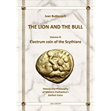 The Lion and The Bull: Electrum coin of the Scythians (L&B Library Book 4)