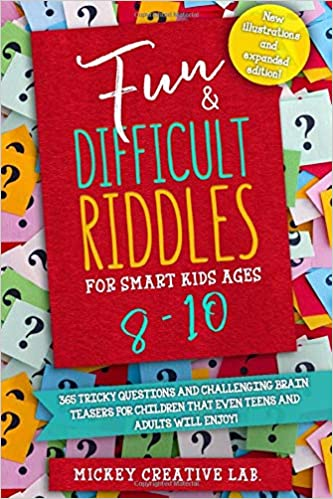 Fun Difficult Riddles For Smart Kids Ages 8 10 365 Tricky Questions And Challenging Brain Teasers For Children That Even Teens And Adults Will Game Book With Answers Top Gift