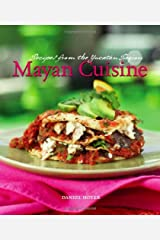 Mayan Cuisine: Recipes from the Yucatan Region Kindle Edition