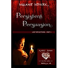 Persistent Persuasion: Lost Reflections - Part 1 (ALMOST HUMAN - The First Series Book 4)