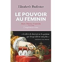 Le Pouvoir au féminin. Marie-Thérèse d'Autriche, 1717-1780, L'impératrice reine (HISTOIRE) (French Edition)
