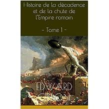 Histoire de la décadence et de la chute de l'Empire romain – Tome 1 - (French Edition)