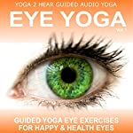 Eye Yoga, Vol.1: Yogic Eye Exercises for Strong, Healthy and Relaxed Eyes | Sue Fuller