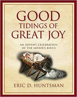Good Tidings of Great Joy: An Advent Celebration of the Saviors Birth