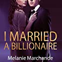 I Married a Billionaire Audiobook by Melanie Marchande Narrated by Veronica Meunch