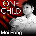 One Child: The Story of China's Most Radical Experiment | Mei Fong