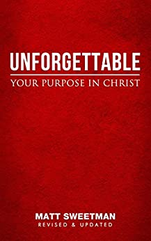 Unforgettable: Your purpose in Christ by [Sweetman, Matt]
