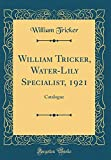Amazon / Forgotten Books: William Tricker, Water - Lily Specialist, 1921 Catalogue Classic Reprint (William Tricker)