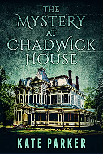 The Mystery at Chadwick House by [Parker, Kate]