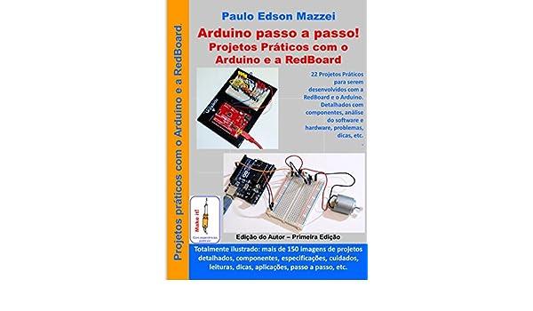 Projetos práticos com o Arduino e a Redboard: 22 Projetos para serem desenvolvidos com a RedBoard e o Arduino, detalhados com componentes, ...