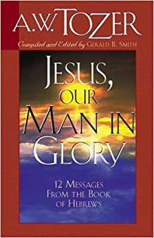 Book Jesus, Our Man in Glory: Twelve Messages from the Book of Hebrews