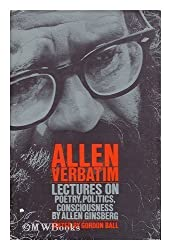 Allen Verbatim: Lectures on Poetry, Politics, Consciousness. Edited by Gordon Ball