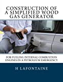 img - for Construction of a Simplified Wood Gas Generator: For Fueling Internal Combustion Engines in a Petroleum Emergency book / textbook / text book
