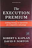 img - for The Execution Premium: Linking Strategy to Operations for Competitive Advantage by Robert S Kaplan (1-Jul-2008) Hardcover book / textbook / text book