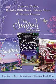 The Smitten Collection: Smitten, Secretly Smitten, and Smitten Book Club by [Coble, Colleen, Billerbeck, Kristin, Hunter, Denise, Hunt, Diann]