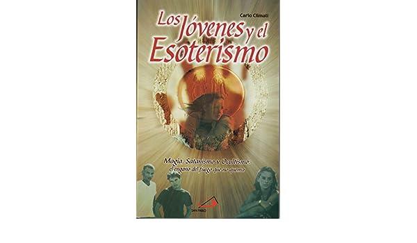 Los Jovenes Y El Esoterismo: Magia, Satanismo Y Ocultismo: El Engano Del Fuego Que No Quema: Carlo Climati: 9789706124609: Amazon.com: Books