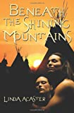 Beneath the Shining Mountains, Linda Acaster, 1479125830