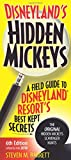 Disneyland s Hidden Mickeys: A Field Guide to Disneyland Resort s Best Kept Secrets