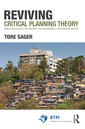 Rtpi Library Series - Reviving Critical Planning Theory: Dealing with Pressure, Neo-liberalism, and Responsibility in Communicative Planning (RTPI Library Series)