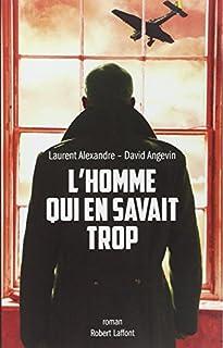 L'homme qui en savait trop : roman, Alexandre, Laurent