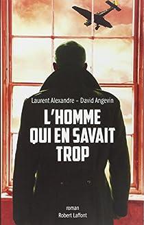 L'homme qui en savait trop - Laurent Alexandre