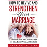 Marriage: How To Revive And Strengthen Your Marriage: Communication And Intimacy Tips To Be A Better Wife And Husband (Marriage Books, Marriage Advice, Marriage Help, Marriage Counseling)