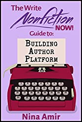 The Write Nonfiction NOW! Guide to Building Author Platform (Write Nonfiction NOW! Guides)