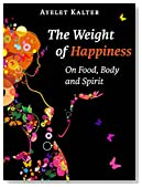 The Weight of Happiness: On Food, Body, and Spirit