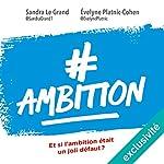 #Ambition : Et si l'ambition était un joli défaut | Sandra Le Grand,Évelyne Platnic-Cohen